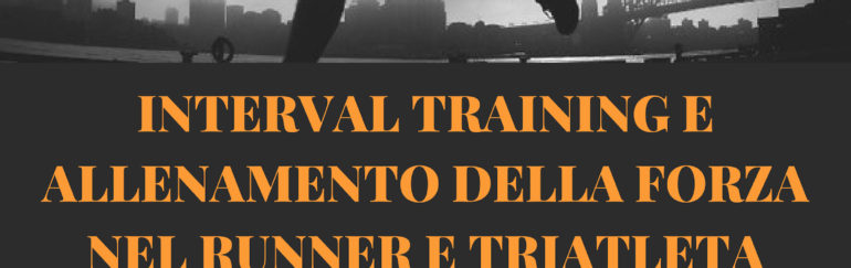 INTERVAL TRAINING E ALLENAMENTO DELLA FORZA NEL RUNNER E TRIATLETA